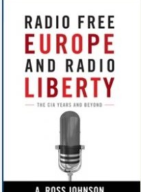 Radio Free Europe and Radio Liberty: The CIA Years and Beyond