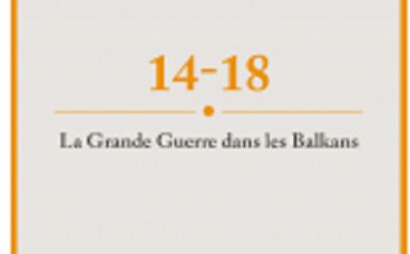 14-18, la Grande Guerre dans les Balkans